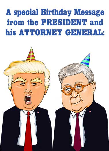 Trump and Barr  Funny Political Card Democrat Send this funny President Donald Trump and Attorney General Bill Barr Birthday card to friends and family.  Personalize the inside and mail same day.  (REDACTED)